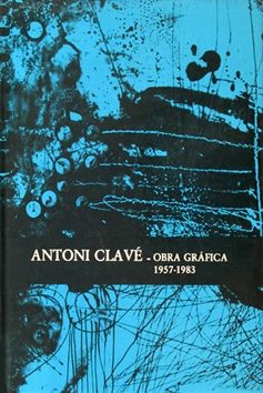 Иллюстрированная Книга Clavé - Antoni Clavé catalogue raisonné Graphic work , 1957­ - 1983